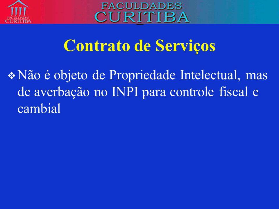 Contrato de ServiçosNão é objeto de Propriedade Intelectual, mas de averbação no INPI para controle fiscal e cambial.