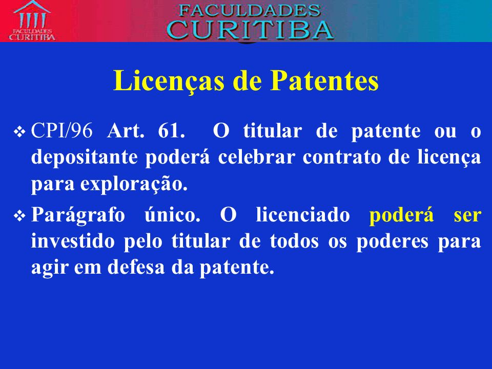 Licenças de Patentes CPI/96 Art. 61. O titular de patente ou o depositante poderá celebrar contrato de licença para exploração.