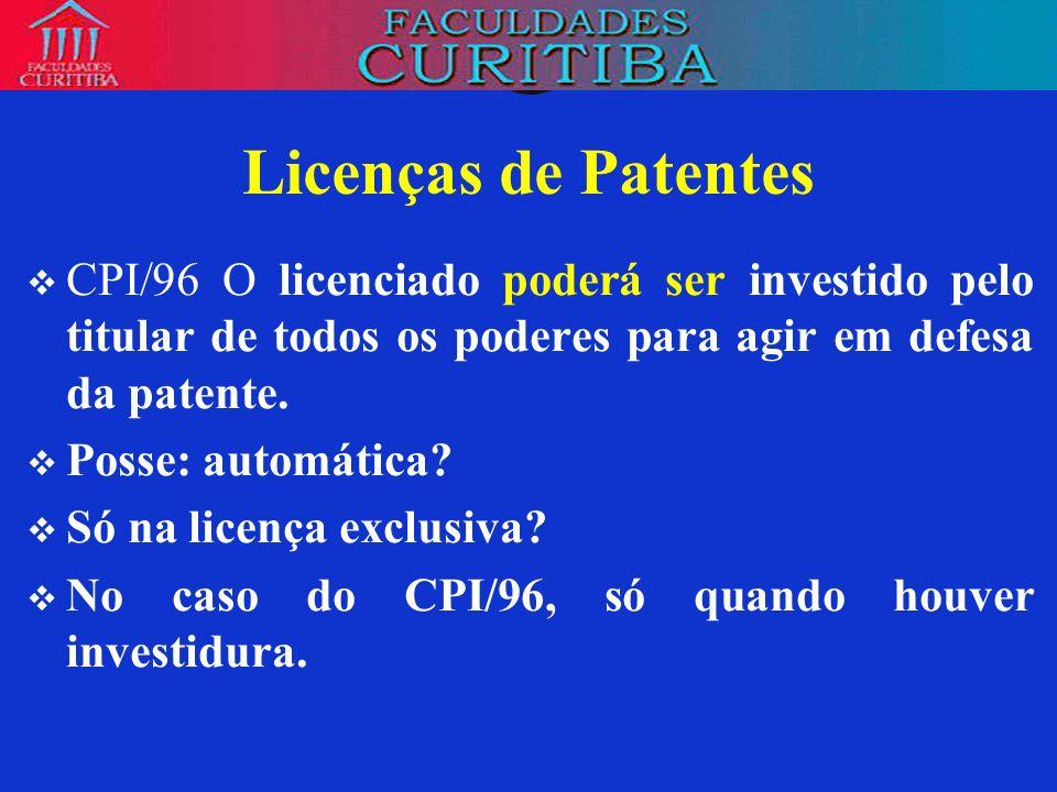 Licenças de PatentesCPI/96 O licenciado poderá ser investido pelo titular de todos os poderes para agir em defesa da patente.