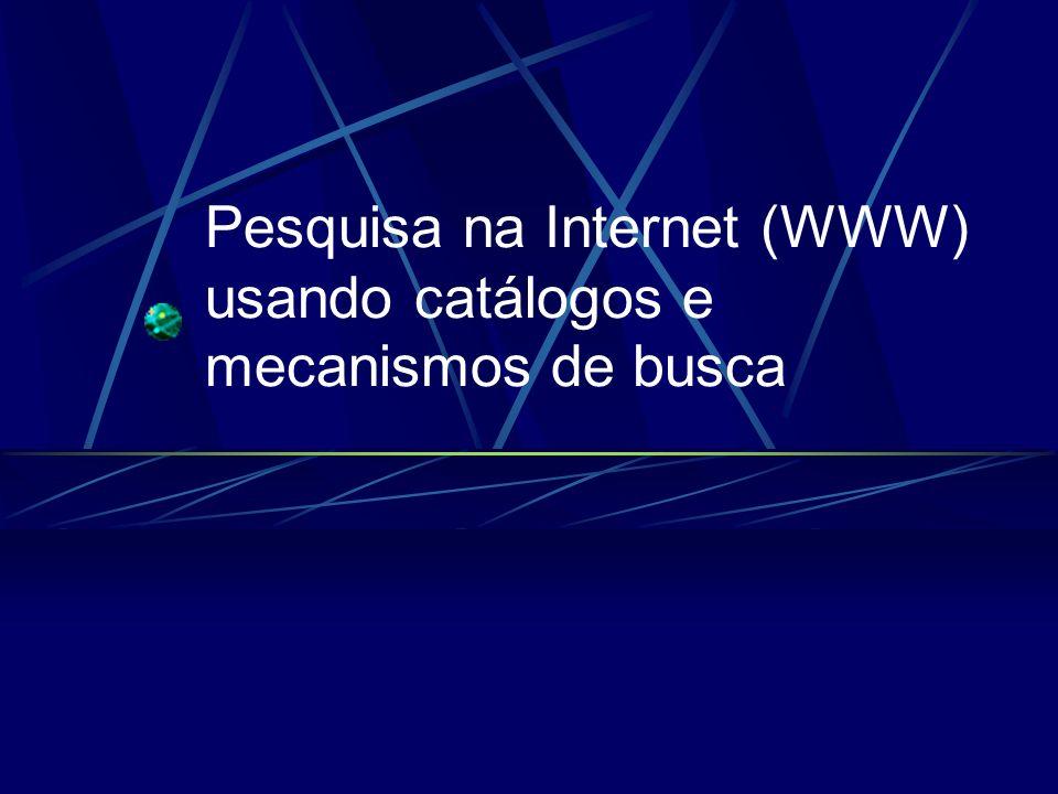 Pesquisa na Internet (WWW) usando catálogos e mecanismos de busca