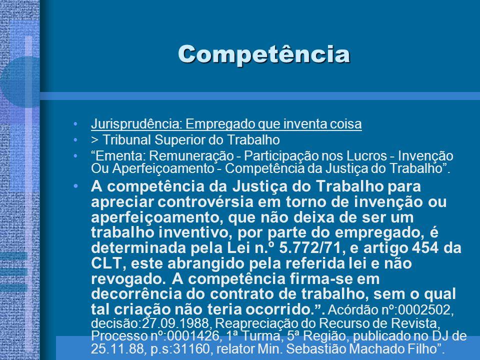 CompetênciaJurisprudência: Empregado que inventa coisa. > Tribunal Superior do Trabalho.