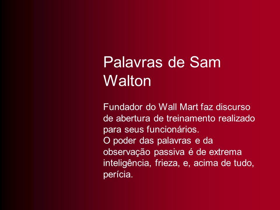 Palavras de Sam Walton Fundador do Wall Mart faz discurso de abertura de treinamento realizado para seus funcionários.