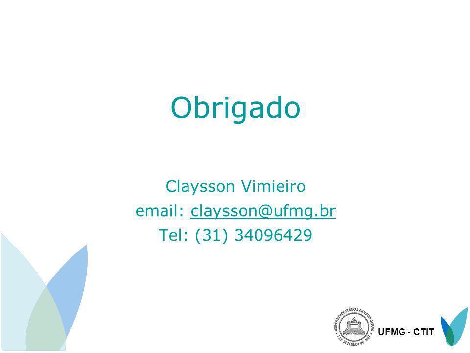 Obrigado Claysson Vimieiro email: claysson@ufmg.br Tel: (31) 34096429 UFMG - CTIT