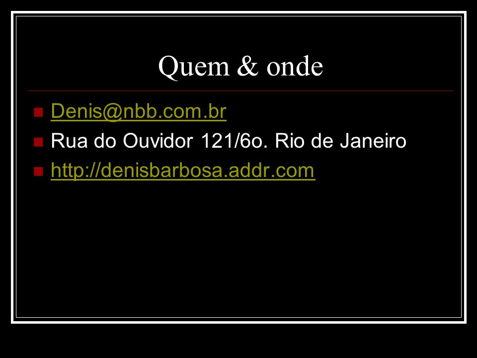 Quem & onde Denis@nbb.com.br Rua do Ouvidor 121/6o. Rio de Janeiro