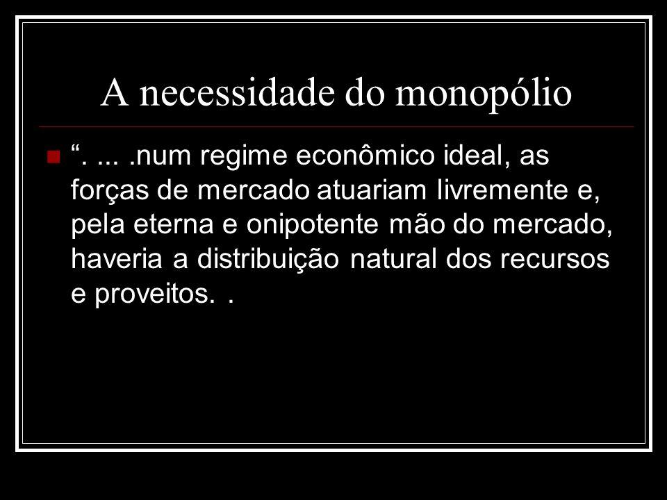 A necessidade do monopólio