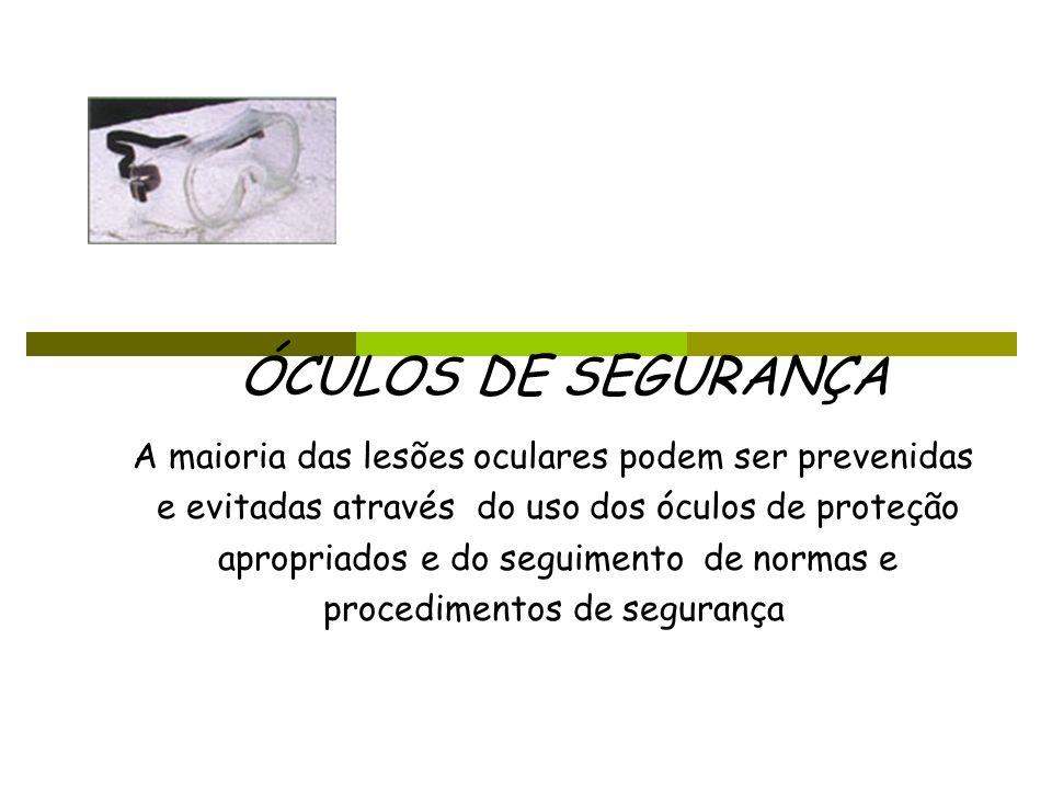 ÓCULOS DE SEGURANÇA A maioria das lesões oculares podem ser prevenidas
