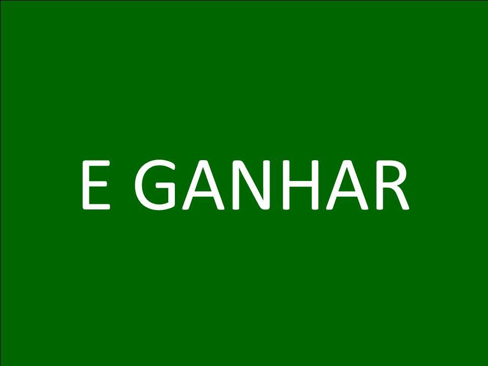 E GANHAR