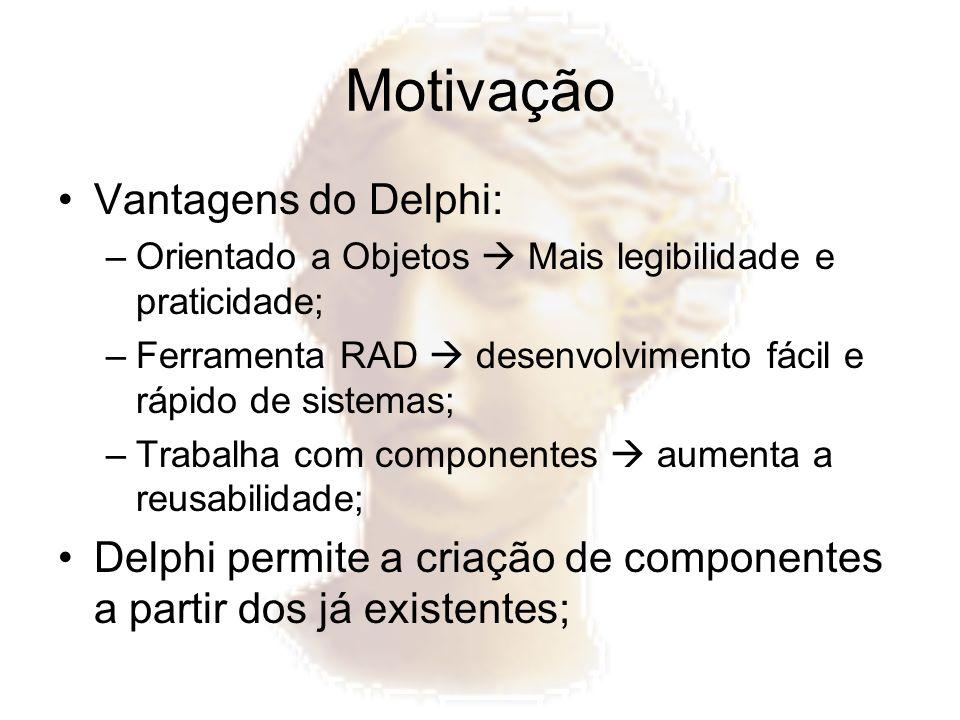 Motivação Vantagens do Delphi: