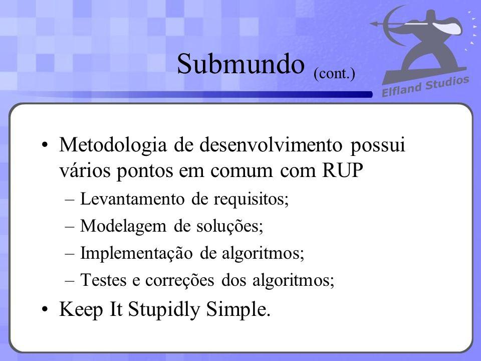 Submundo (cont.) Metodologia de desenvolvimento possui vários pontos em comum com RUP. Levantamento de requisitos;