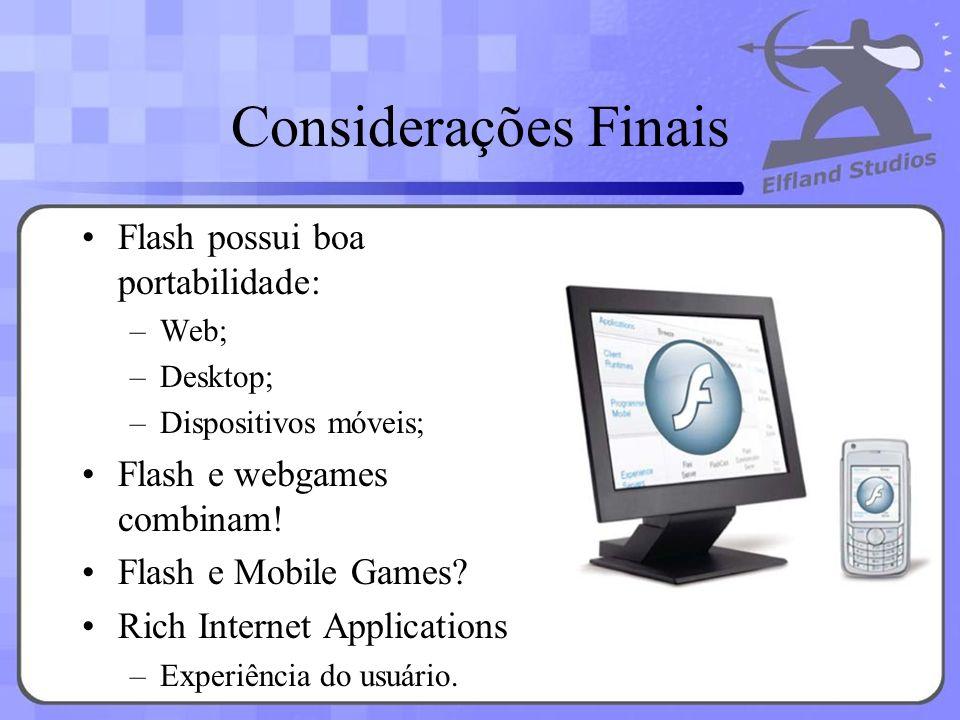 Considerações Finais Flash possui boa portabilidade: