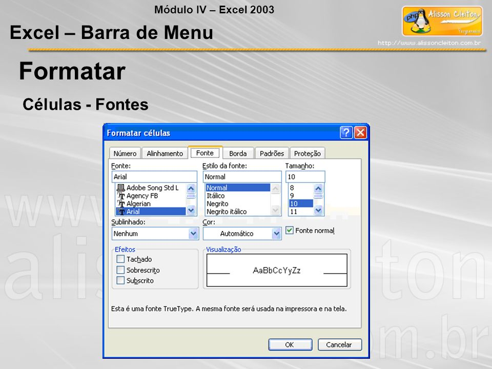 Módulo IV – Excel 2003 Excel – Barra de Menu Formatar Células - Fontes