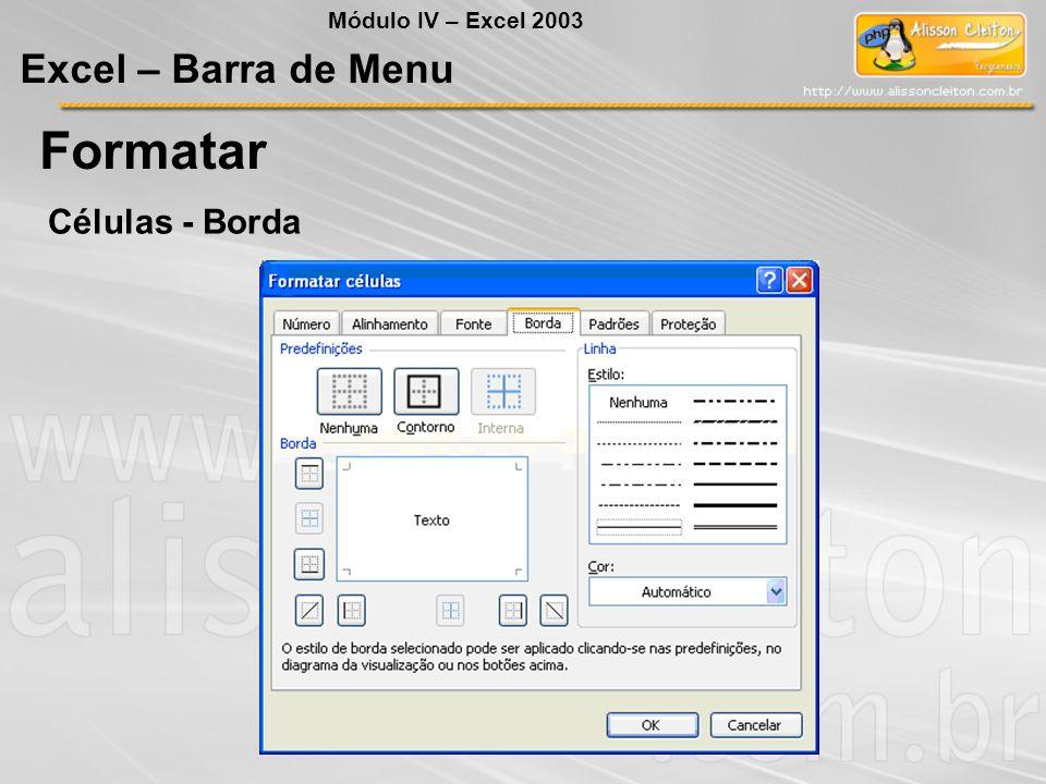 Módulo IV – Excel 2003 Excel – Barra de Menu Formatar Células - Borda