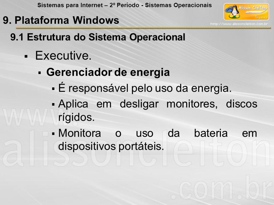 Executive. Gerenciador de energia É responsável pelo uso da energia.
