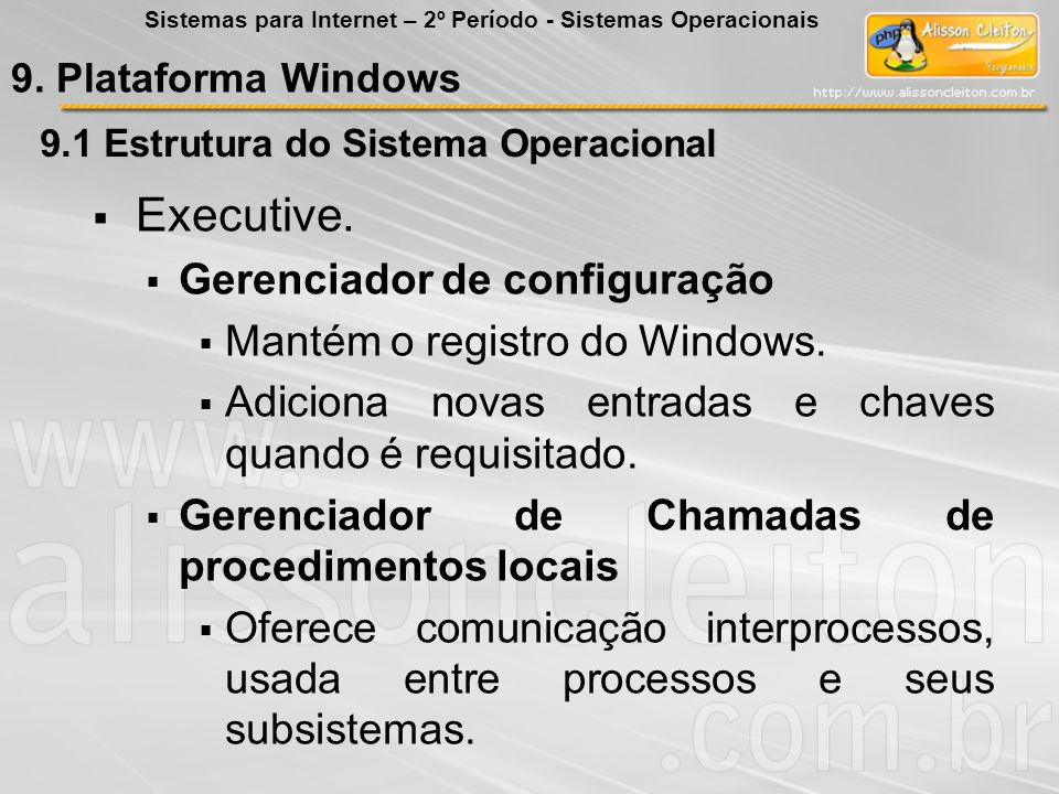 Executive. Gerenciador de configuração Mantém o registro do Windows.