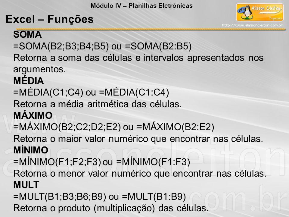 Excel – Funções SOMA =SOMA(B2;B3;B4;B5) ou =SOMA(B2:B5)