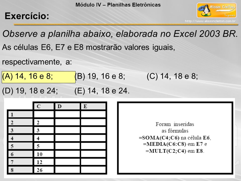 Observe a planilha abaixo, elaborada no Excel 2003 BR.