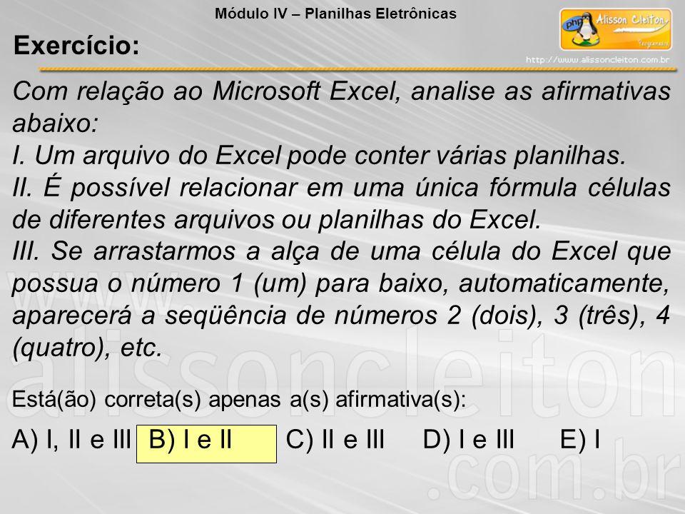 Com relação ao Microsoft Excel, analise as afirmativas abaixo: