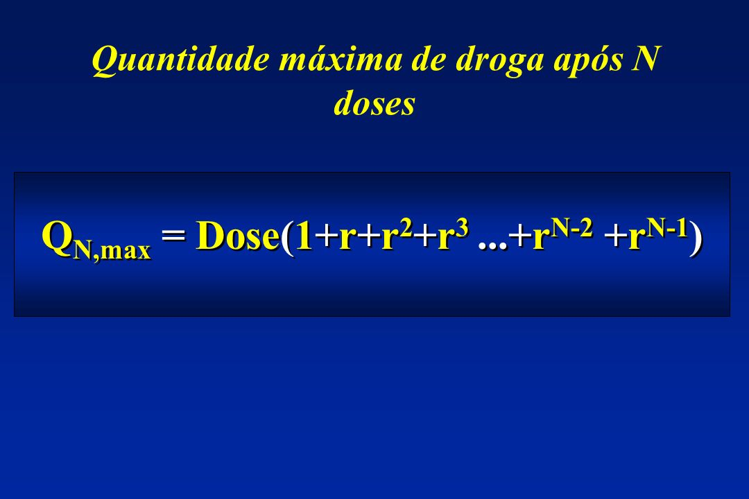 QN,max = Dose(1+r+r2+r3 ...+rN-2 +rN-1)