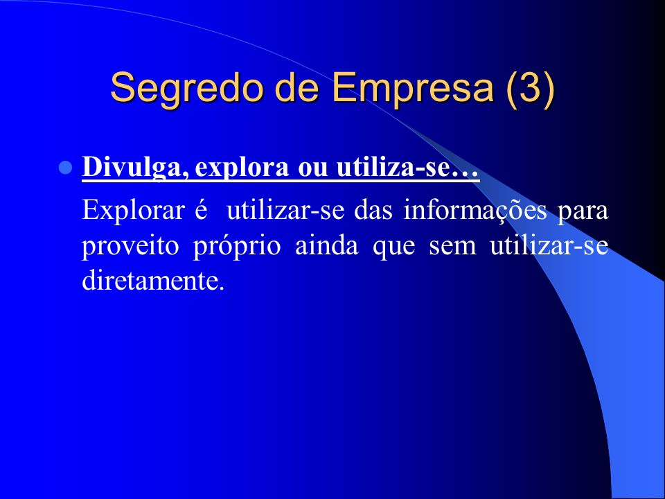 Segredo de Empresa (3) Divulga, explora ou utiliza-se…