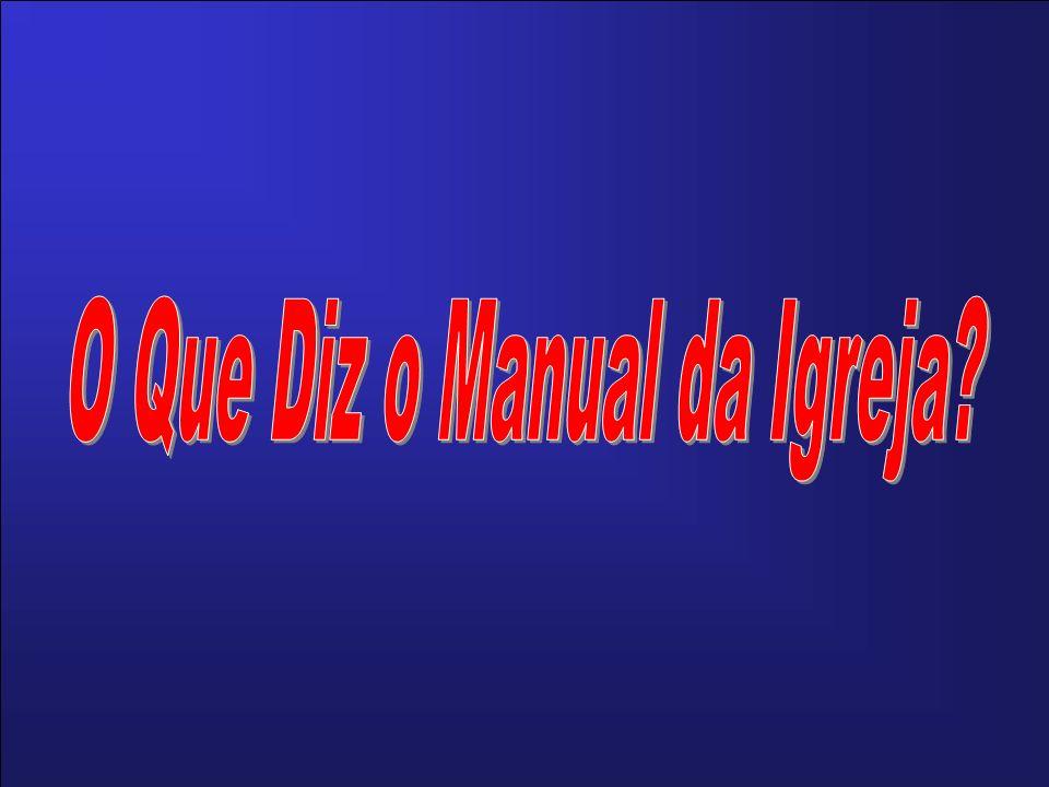 O Que Diz o Manual da Igreja