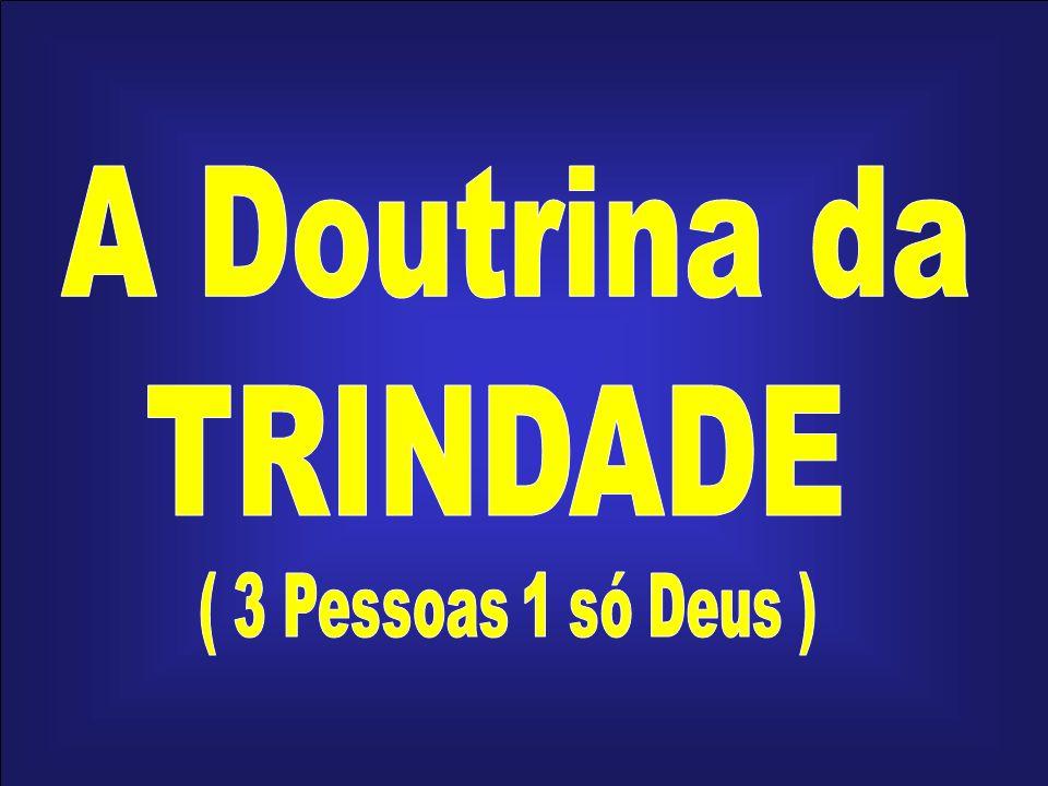A Doutrina da TRINDADE ( 3 Pessoas 1 só Deus )