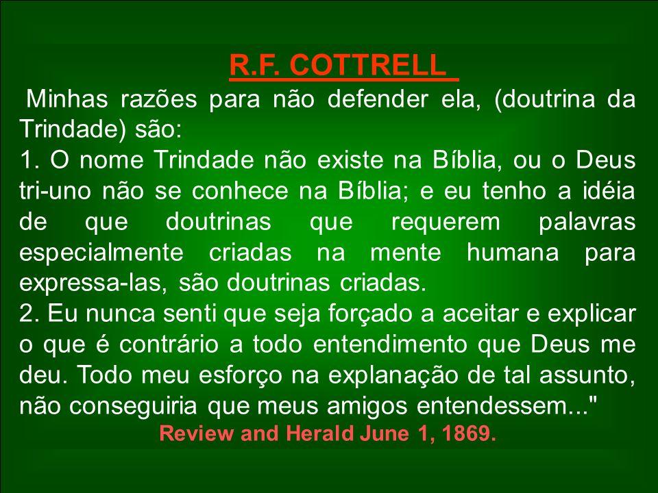 R.F. COTTRELL Minhas razões para não defender ela, (doutrina da Trindade) são: