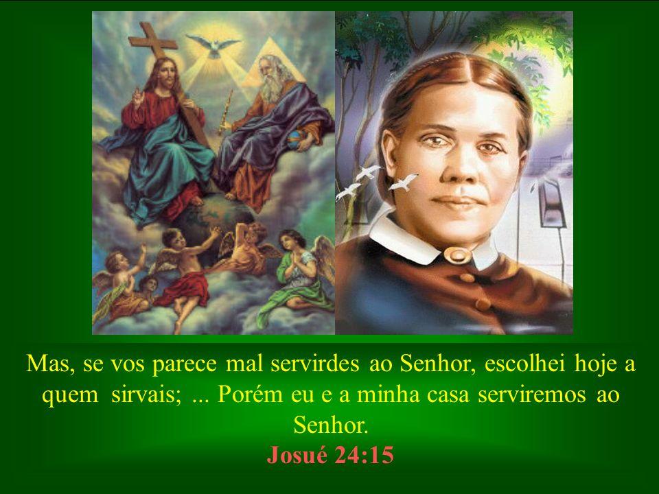 Mas, se vos parece mal servirdes ao Senhor, escolhei hoje a quem sirvais; ... Porém eu e a minha casa serviremos ao Senhor.