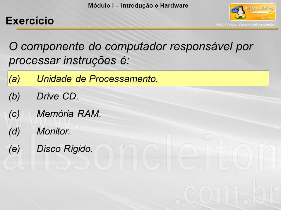 O componente do computador responsável por processar instruções é: