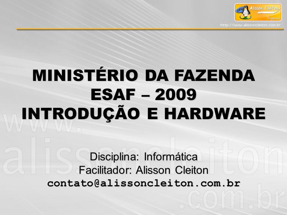 MINISTÉRIO DA FAZENDA ESAF – 2009 INTRODUÇÃO E HARDWARE