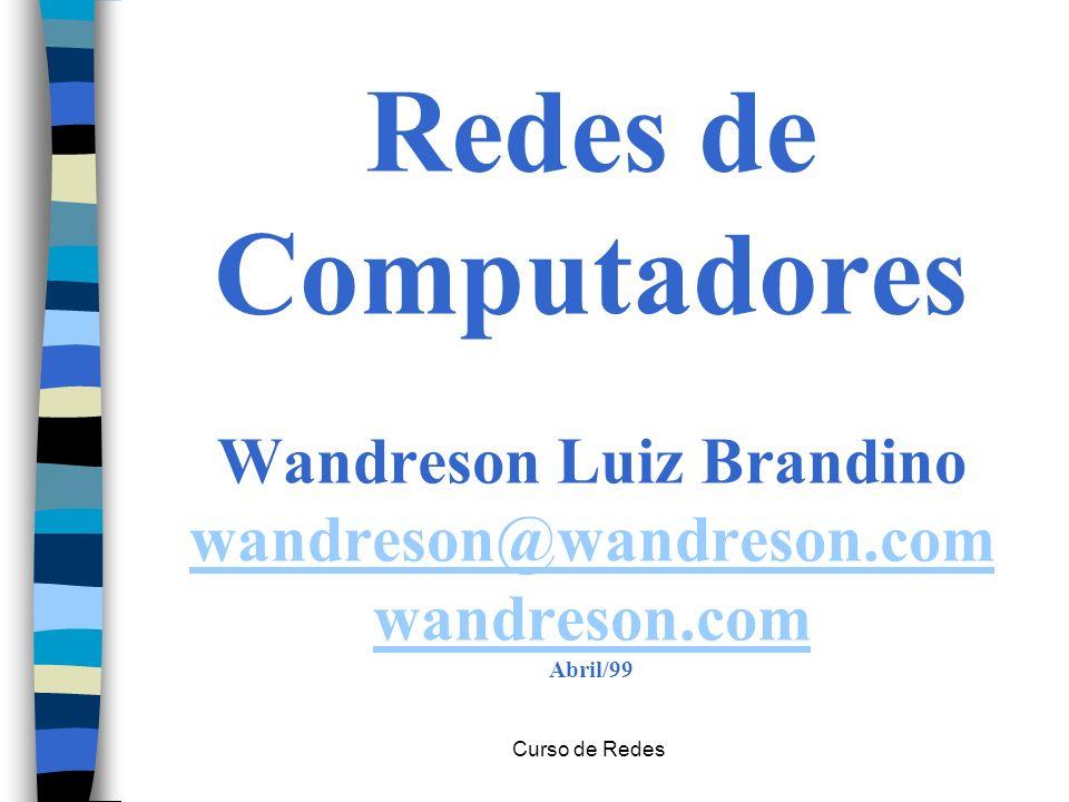 Redes de Computadores Wandreson Luiz Brandino wandreson@wandreson