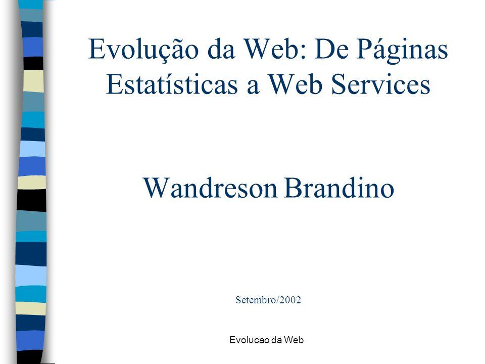 Evolução da Web: De Páginas Estatísticas a Web Services Wandreson Brandino Setembro/2002