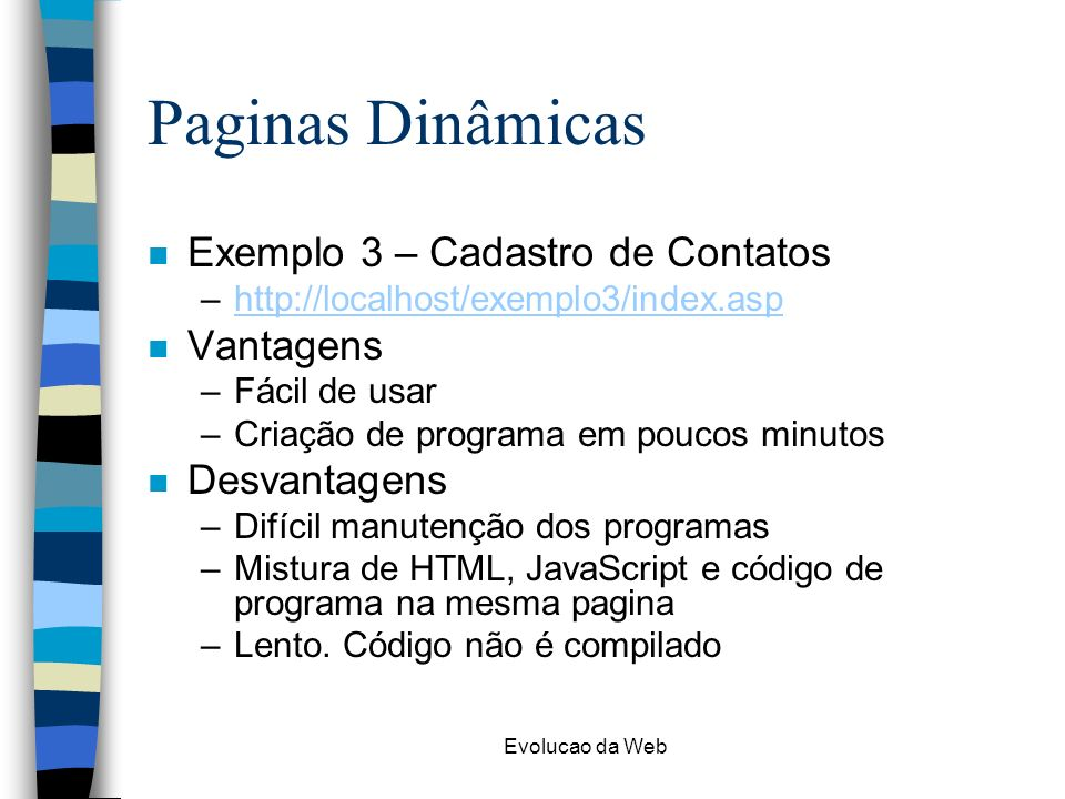 Paginas Dinâmicas Exemplo 3 – Cadastro de Contatos Vantagens
