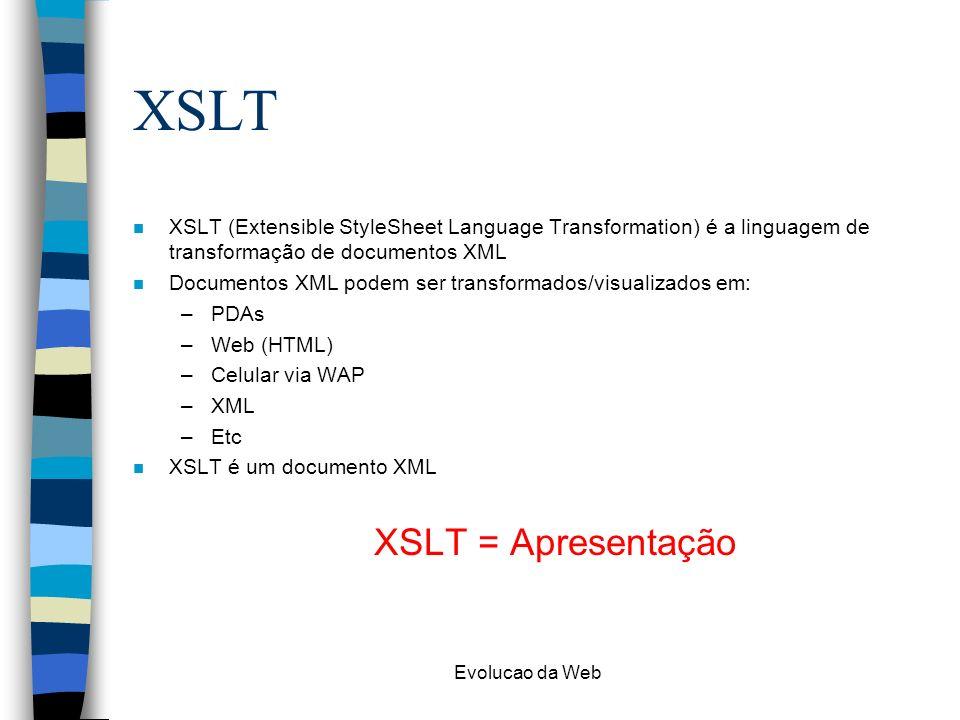 XSLT XSLT = Apresentação