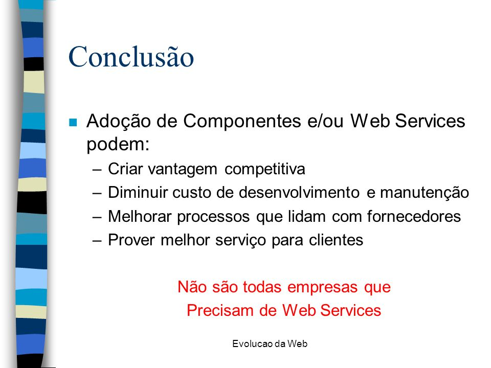 Conclusão Adoção de Componentes e/ou Web Services podem: