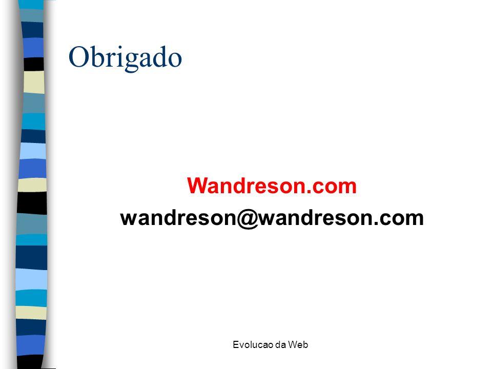 Obrigado Wandreson.com wandreson@wandreson.com Evolucao da Web
