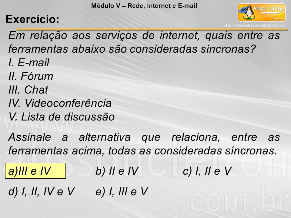 III e IV b) II e IV c) I, II e V d) I, II, IV e V e) I, III e V