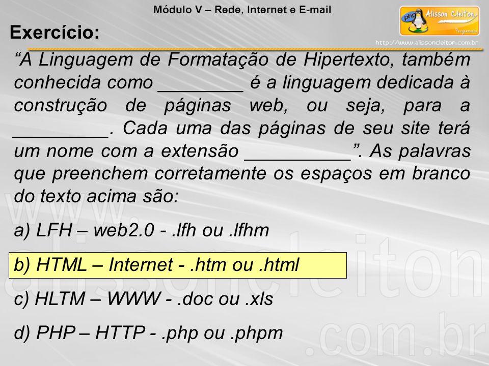 b) HTML – Internet - .htm ou .html c) HLTM – WWW - .doc ou .xls