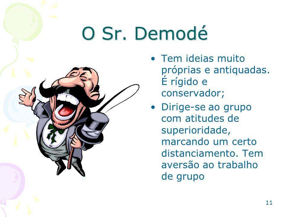 O Sr. Demodé Tem ideias muito próprias e antiquadas. É rígido e conservador;
