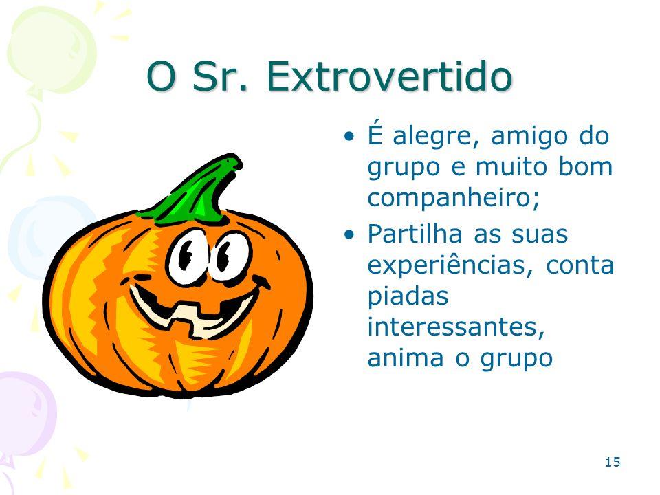 O Sr. Extrovertido É alegre, amigo do grupo e muito bom companheiro;