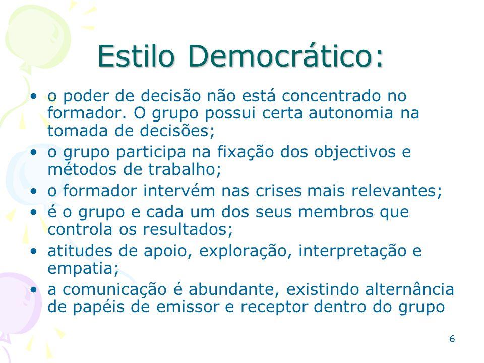 Estilo Democrático:o poder de decisão não está concentrado no formador. O grupo possui certa autonomia na tomada de decisões;