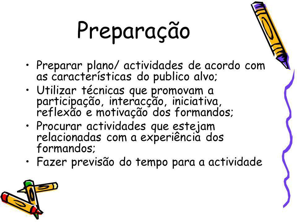 Preparação Preparar plano/ actividades de acordo com as características do publico alvo;