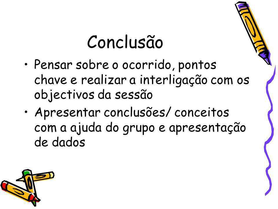 ConclusãoPensar sobre o ocorrido, pontos chave e realizar a interligação com os objectivos da sessão.
