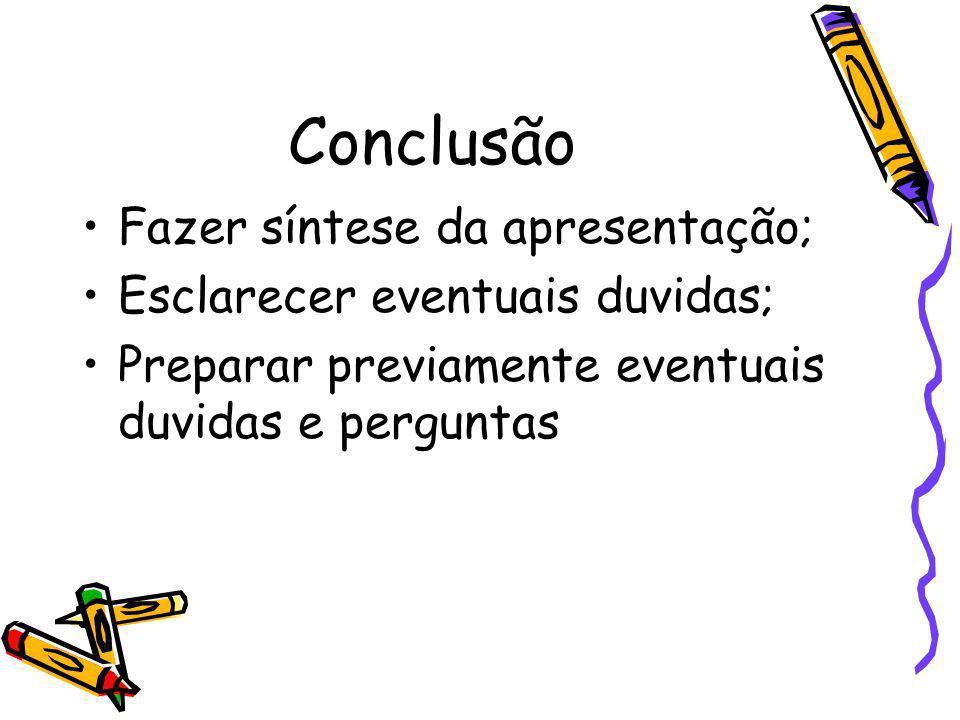 Conclusão Fazer síntese da apresentação; Esclarecer eventuais duvidas;