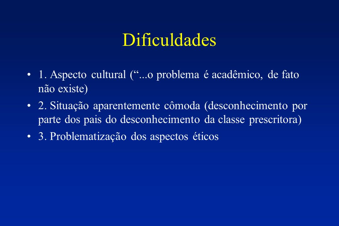 Dificuldades 1. Aspecto cultural ( ...o problema é acadêmico, de fato não existe)