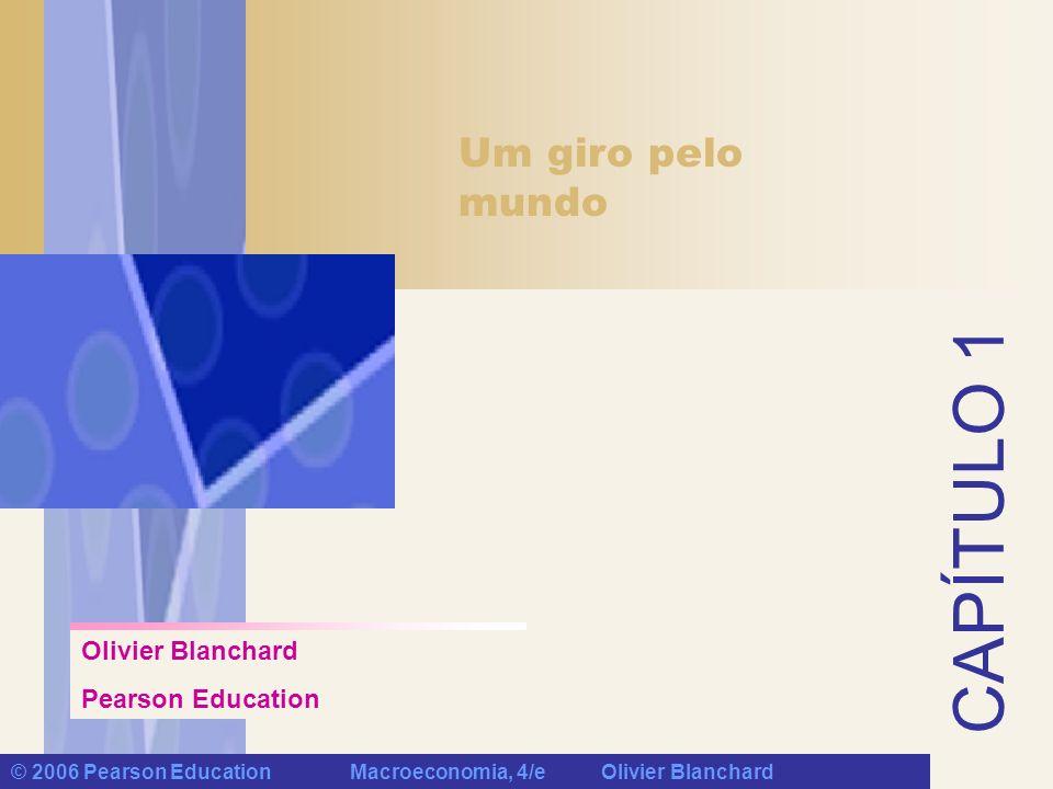 © 2006 Pearson Education Macroeconomia, 4/e Olivier Blanchard