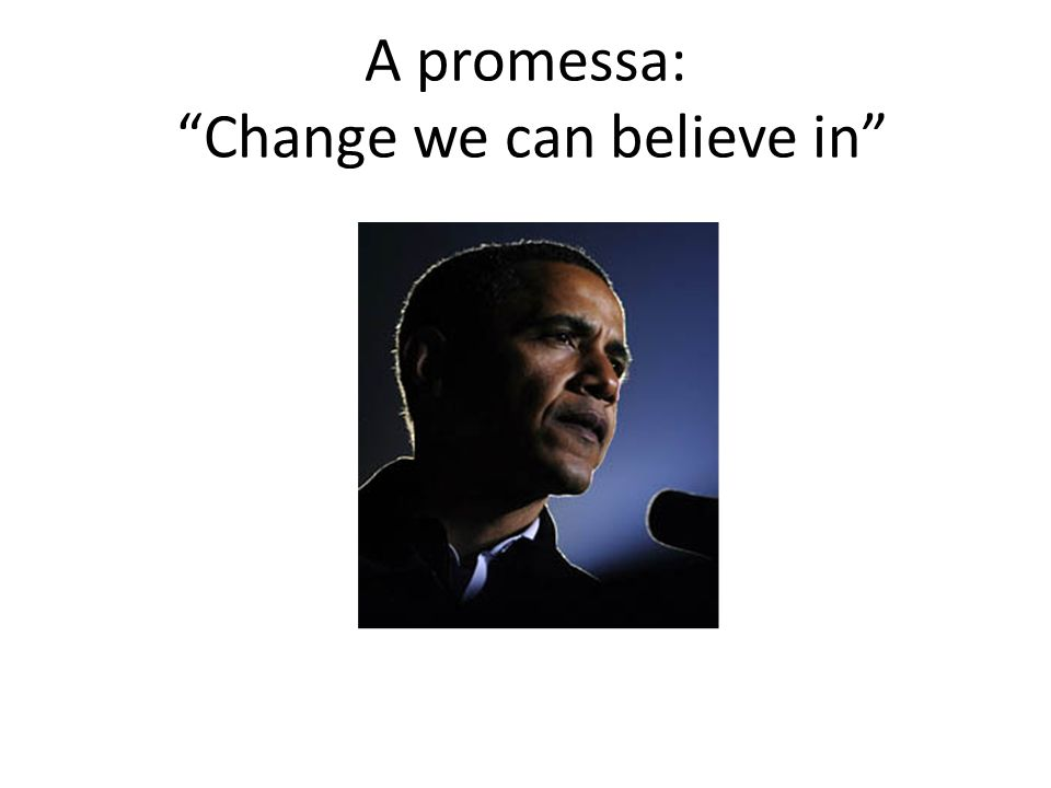 A promessa: Change we can believe in