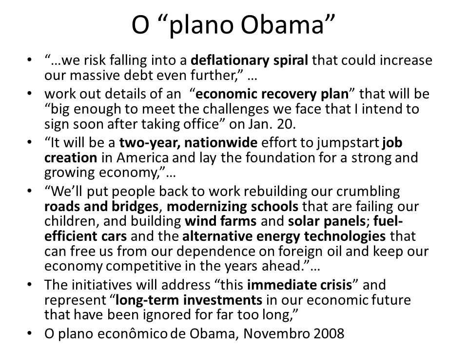 O plano Obama …we risk falling into a deflationary spiral that could increase our massive debt even further, …