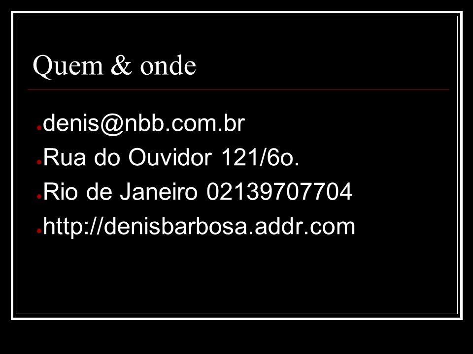 Quem & onde denis@nbb.com.br Rua do Ouvidor 121/6o.