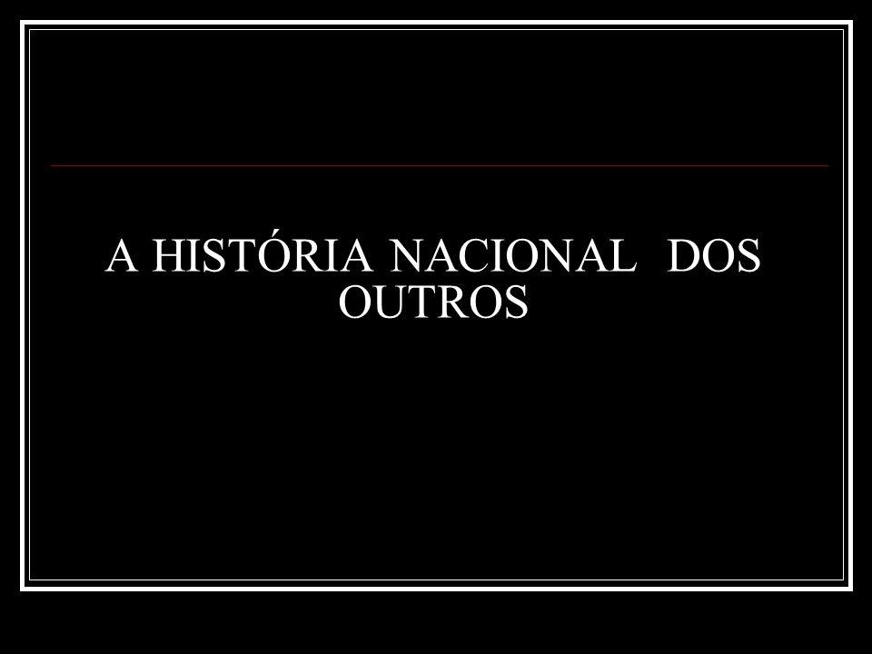 A HISTÓRIA NACIONAL DOS OUTROS