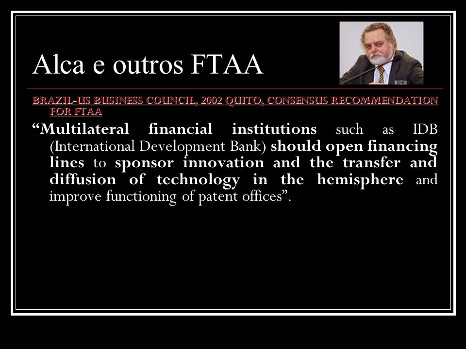 Alca e outros FTAA BRAZIL-US BUSINESS COUNCIL, 2002 QUITO, CONSENSUS RECOMMENDATION FOR FTAA.